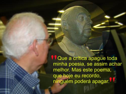 Descobri, por acaso, em uma estação de metrô de Santiago, um busto de Neruda, ali colocada em homenagem ao seu esforço para transportar os refugiados espanhóis.